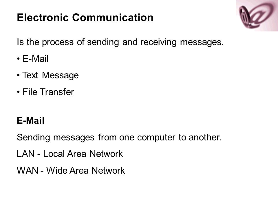 Electronic Communication Is the process of sending and