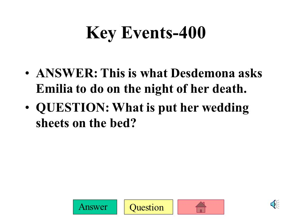 Question Answer Key Events-300 ANSWER: This is where Othello got the handkerchief.