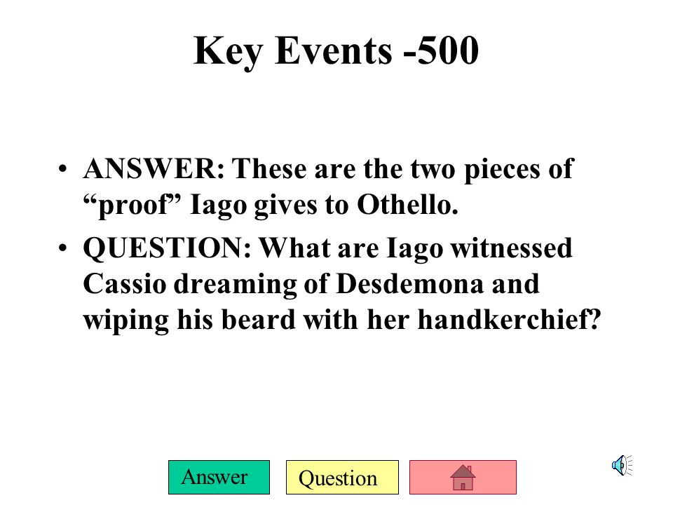 Question Answer Key Events-400 ANSWER: This is what Desdemona asks Emilia to do on the night of her death.