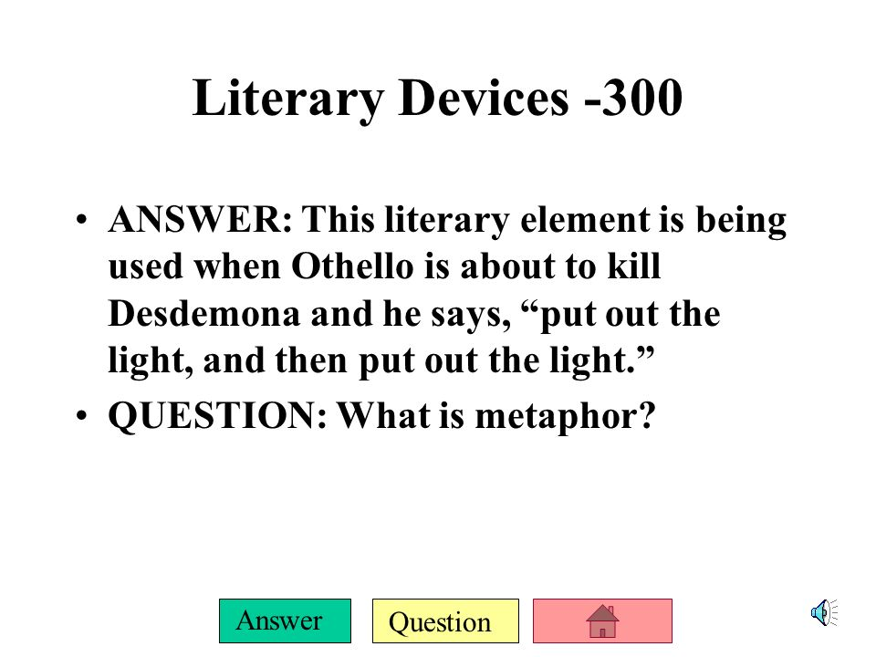 Question Answer Literary Devices -200 ANSWER: The literary element Jealousy is a green eyed monster, QUESTION: What is metaphor