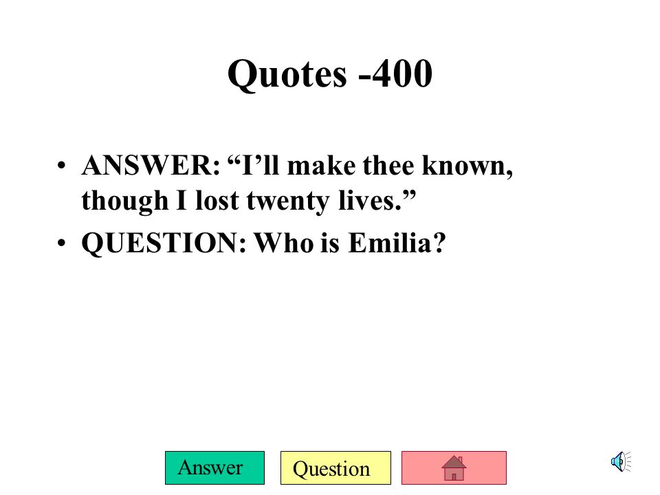 Question Answer Quotes -300 ANSWER: A guiltless death I die…Nobody.