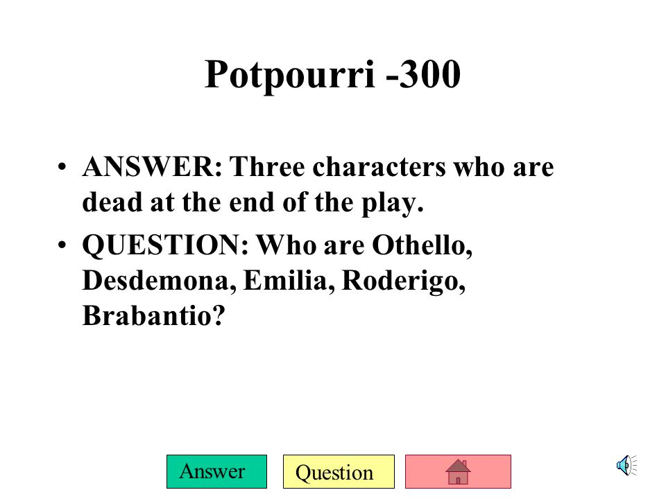 Question Answer Potpourri -200 ANSWER: The speaker of this quote: I kissed thee ere I killed thee.