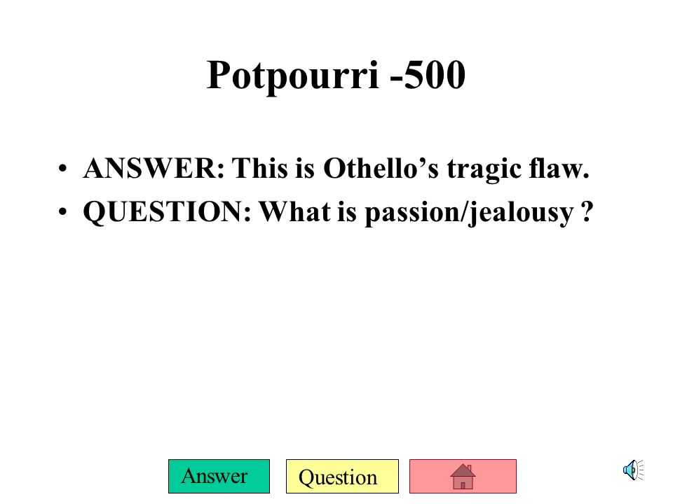 Question Answer Potpourri -400 ANSWER: This is the illness that afflicts Othello.