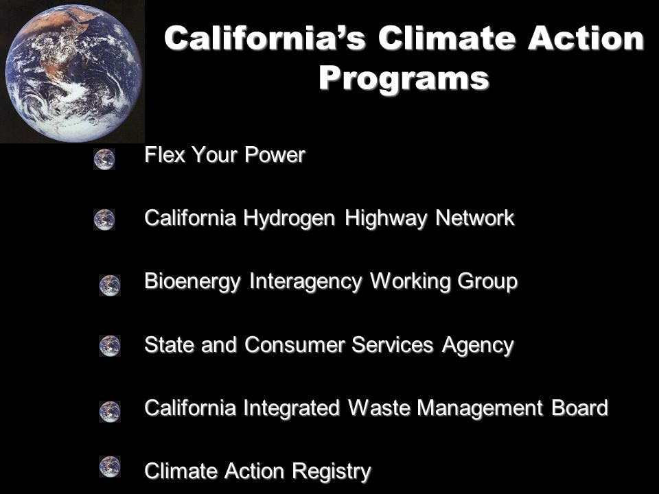 California's Climate Action Programs Flex Your Power California Hydrogen Highway Network Bioenergy Interagency Working Group State and Consumer Services Agency California Integrated Waste Management Board Climate Action Registry