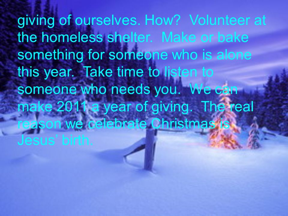 giving of ourselves. How. Volunteer at the homeless shelter.