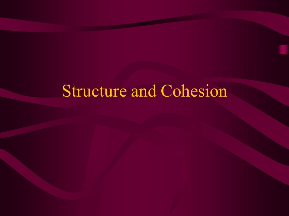 Structure and Cohesion