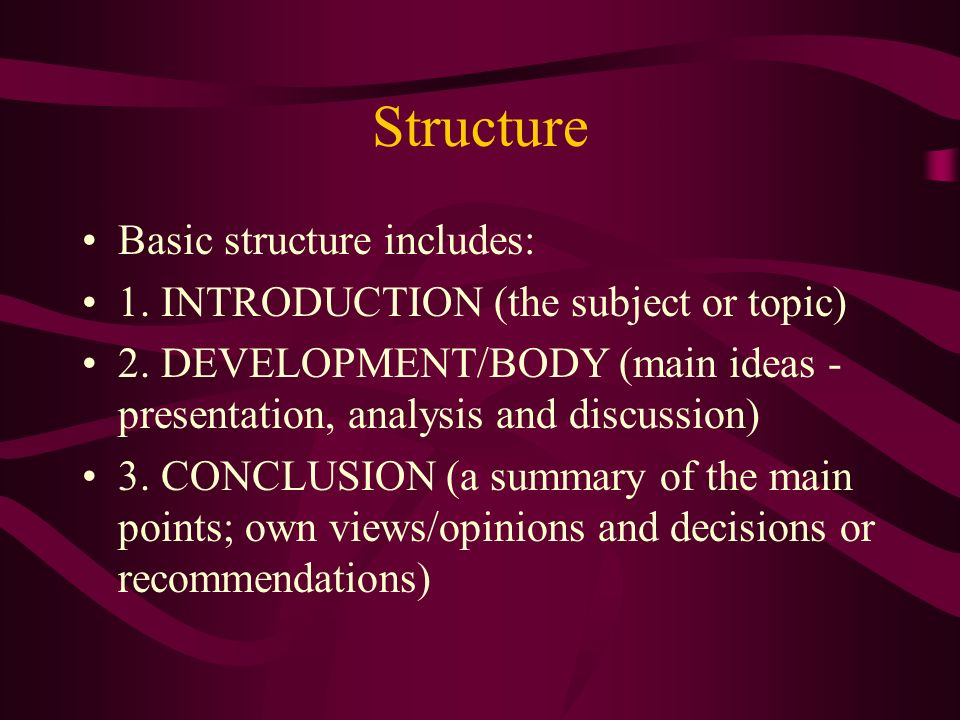 Structure Basic structure includes: 1. INTRODUCTION (the subject or topic) 2.