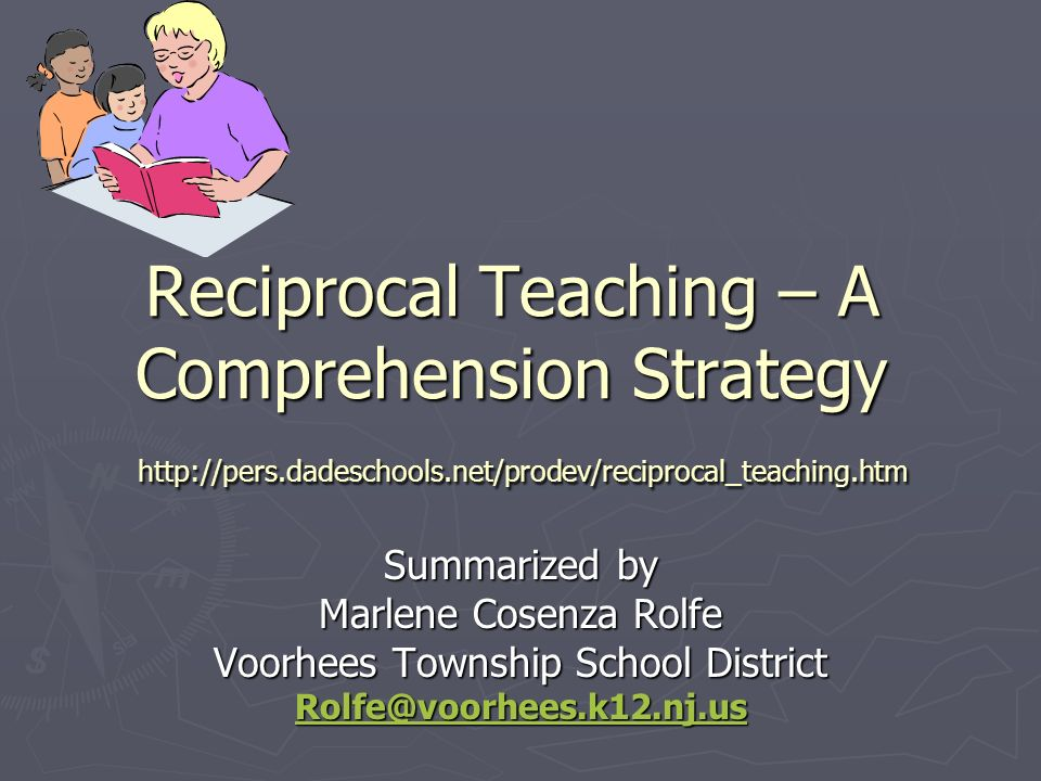 Reciprocal Teaching – A Comprehension Strategy   Summarized by Marlene Cosenza Rolfe Voorhees Township School District
