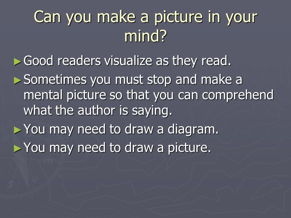 Can you make a picture in your mind. ► Good readers visualize as they read.