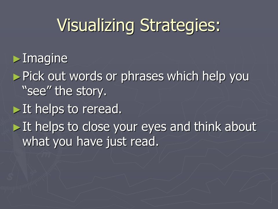 Visualizing Strategies: ► Imagine ► Pick out words or phrases which help you see the story.