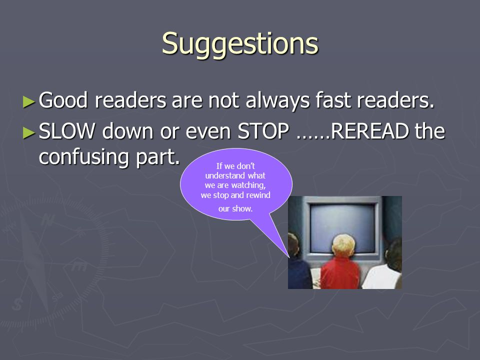Suggestions ► Good readers are not always fast readers.