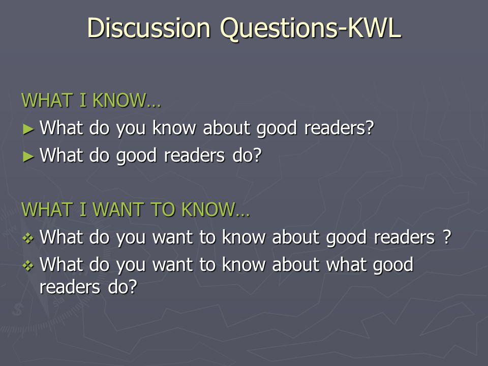 Discussion Questions-KWL WHAT I KNOW… ► What do you know about good readers.