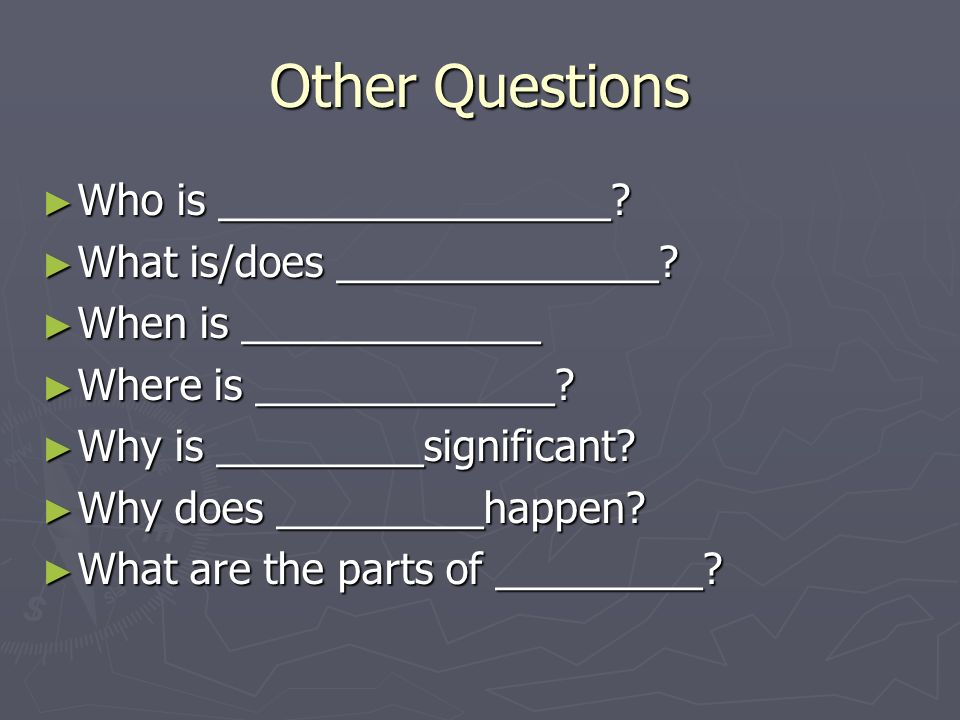 Other Questions ► Who is _________________. ► What is/does ______________.