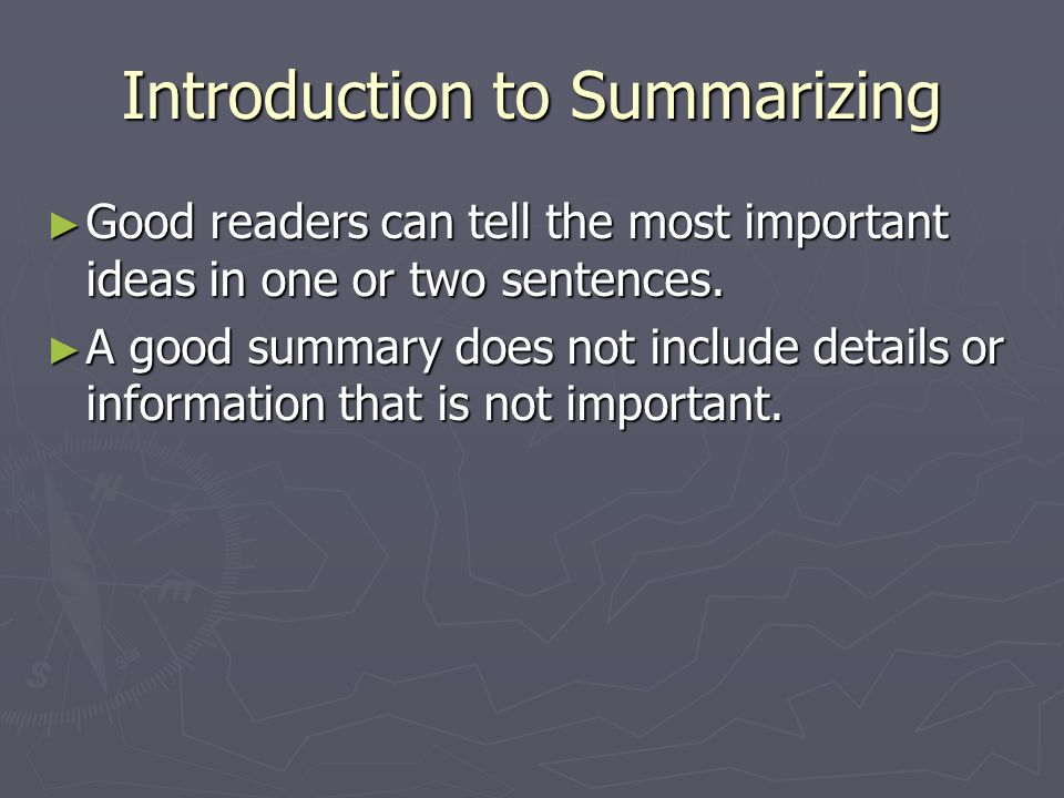 Introduction to Summarizing ► Good readers can tell the most important ideas in one or two sentences.