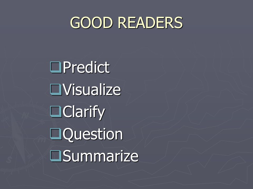 GOOD READERS  Predict  Visualize  Clarify  Question  Summarize