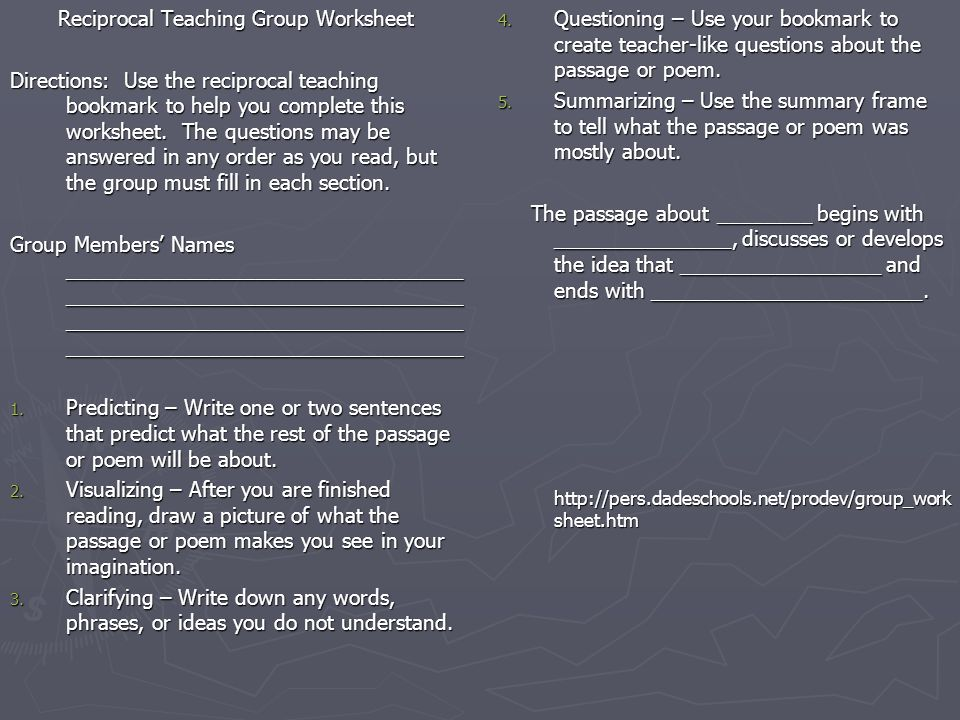 Reciprocal Teaching Group Worksheet Directions: Use the reciprocal teaching bookmark to help you complete this worksheet.