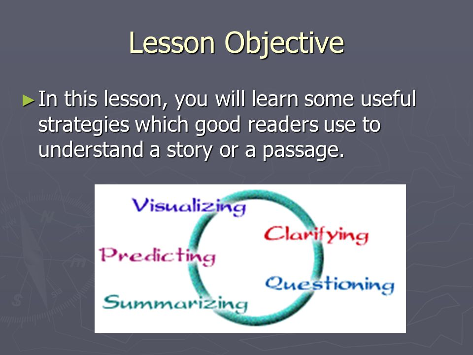 Lesson Objective ► In this lesson, you will learn some useful strategies which good readers use to understand a story or a passage.
