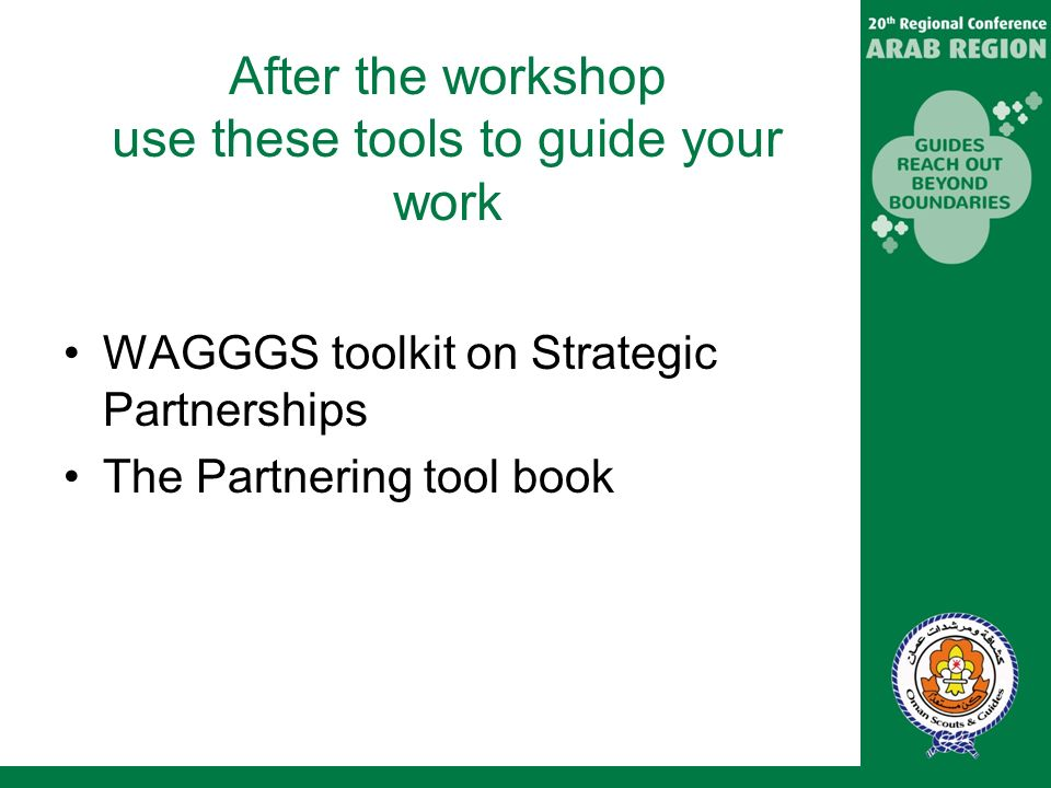 After the workshop use these tools to guide your work WAGGGS toolkit on Strategic Partnerships The Partnering tool book