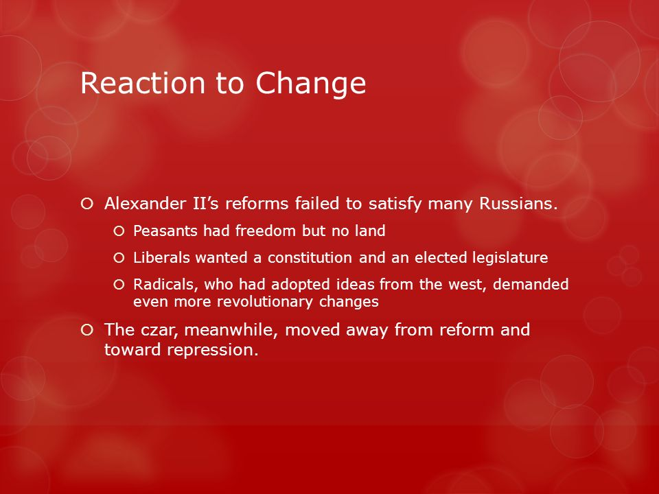 Reaction to Change  Alexander II's reforms failed to satisfy many Russians.