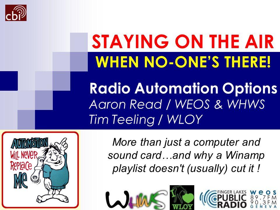 Radio Automation Options Aaron Read / WEOS & WHWS Tim