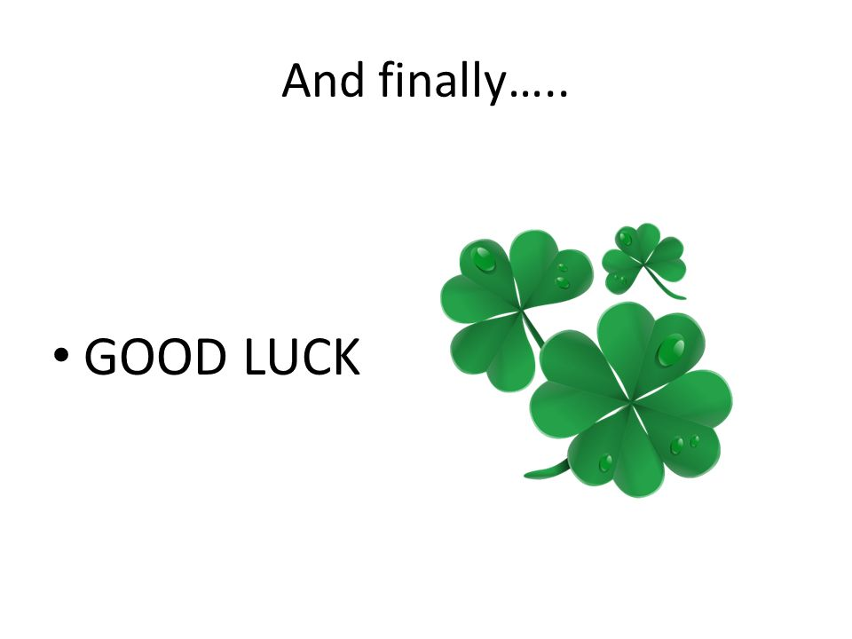 And finally….. GOOD LUCK