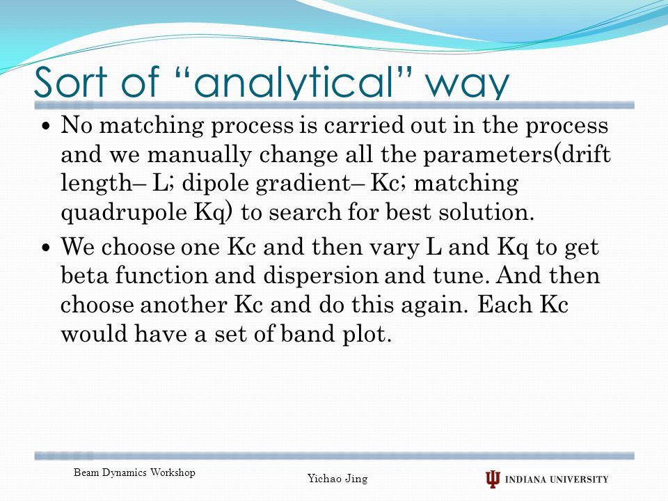 Sort of analytical way No matching process is carried out in the process and we manually change all the parameters(drift length– L; dipole gradient– Kc; matching quadrupole Kq) to search for best solution.