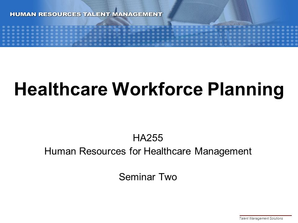 Healthcare Workforce Planning HA255 Human Resources for