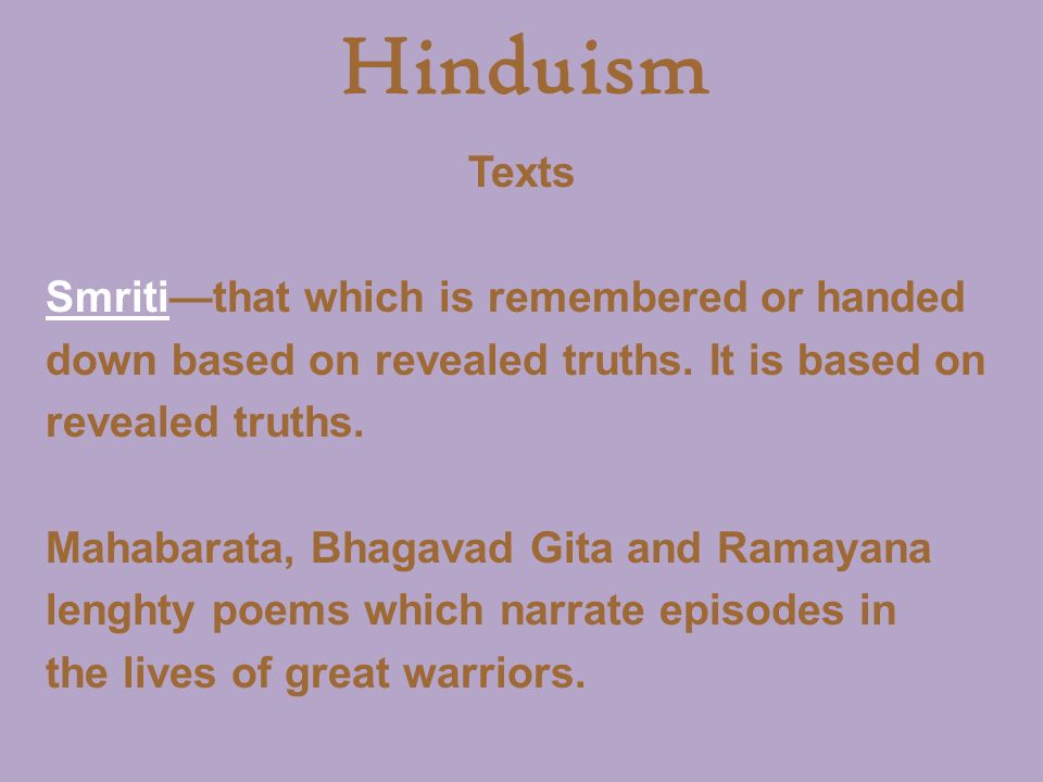 Hinduism Texts Smriti—that which is remembered or handed down based on revealed truths.