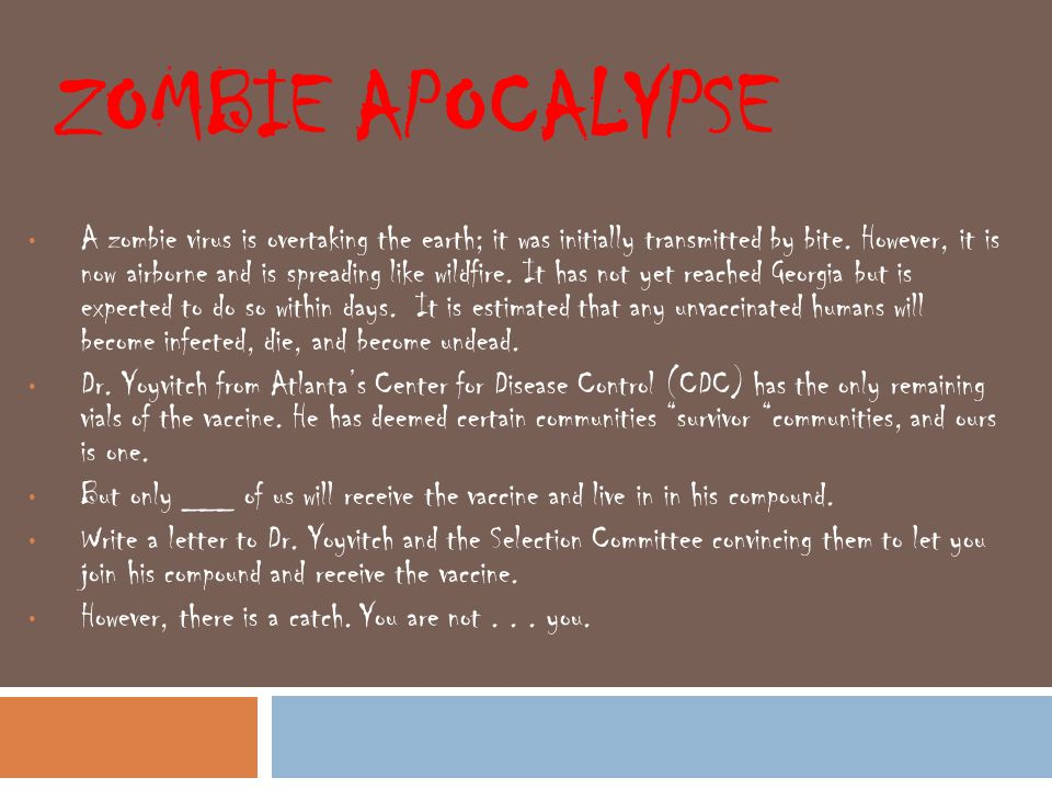 ZOMBIE APOCALYPSE A zombie virus is overtaking the earth; it was