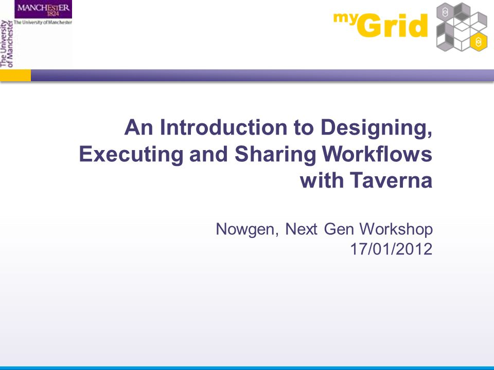 An Introduction to Designing, Executing and Sharing Workflows with Taverna Nowgen, Next Gen Workshop 17/01/2012