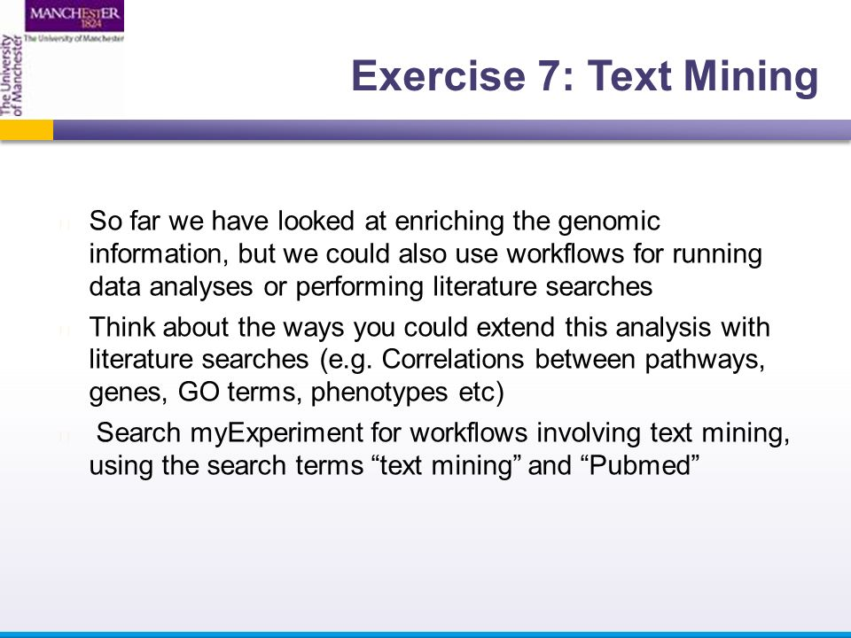 So far we have looked at enriching the genomic information, but we could also use workflows for running data analyses or performing literature searches Think about the ways you could extend this analysis with literature searches (e.g.
