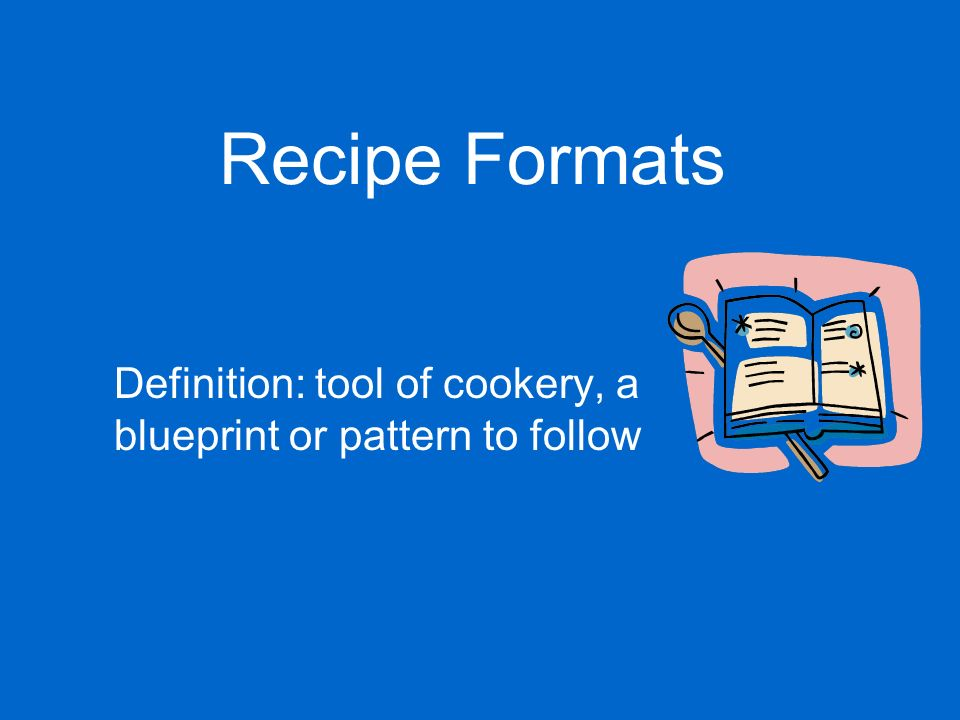 Recipe formats definition tool of cookery a blueprint or pattern 1 recipe formats definition tool of cookery a blueprint or pattern to follow malvernweather Image collections