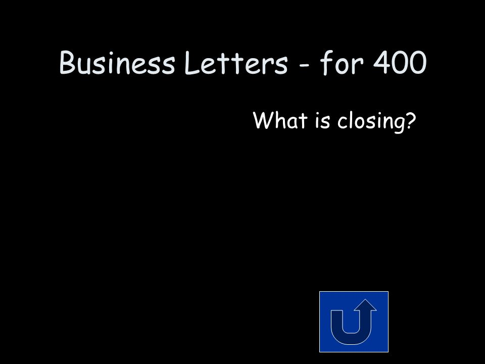 Business Letters - for 400 Remember to phrase your answer in the form of a question.