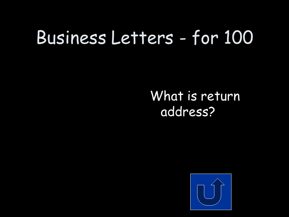 Business Letters - for 100 Remember to phrase your answer in the form of a question.