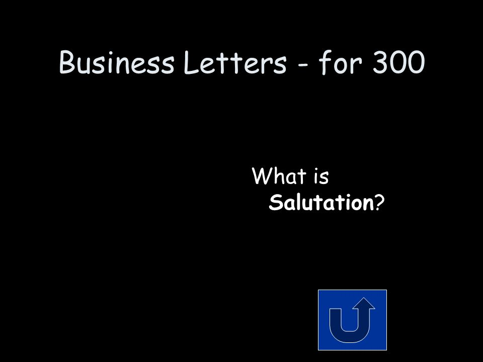 Business Letters - for 300 Remember to phrase your answer in the form of a question.