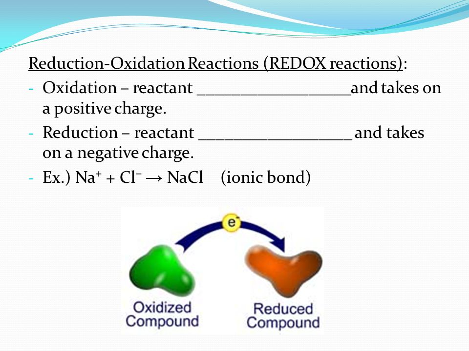 Reduction-Oxidation Reactions (REDOX reactions): - Oxidation – reactant __________________and takes on a positive charge.