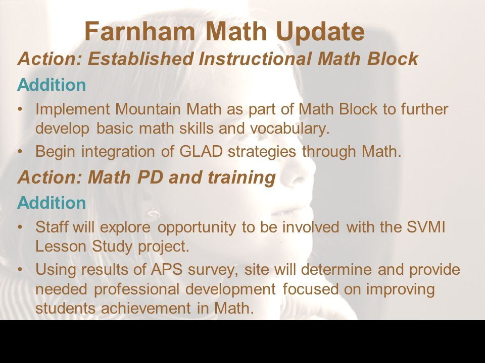 Farnham Math Update Action: Established Instructional Math Block Addition Implement Mountain Math as part of Math Block to further develop basic math skills and vocabulary.