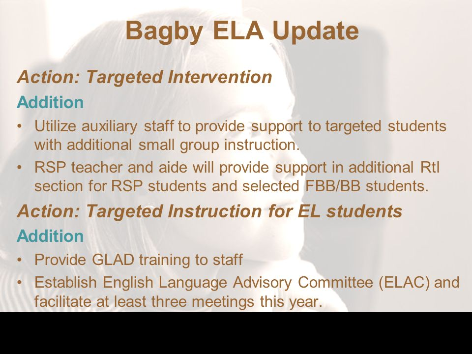 Bagby ELA Update Action: Targeted Intervention Addition Utilize auxiliary staff to provide support to targeted students with additional small group instruction.
