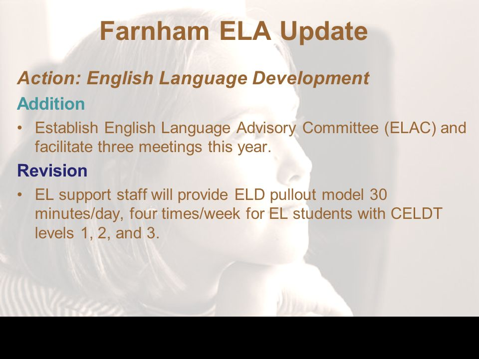 Farnham ELA Update Action: English Language Development Addition Establish English Language Advisory Committee (ELAC) and facilitate three meetings this year.