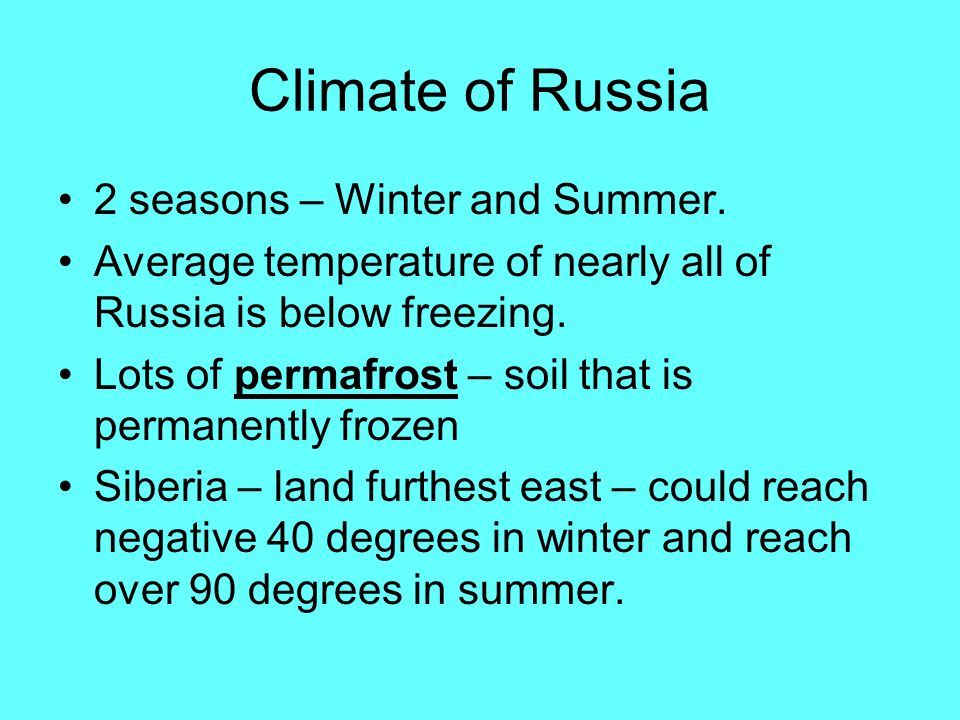 Climate of Russia 2 seasons – Winter and Summer.