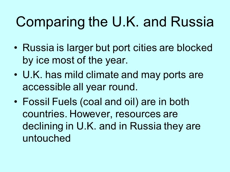 Comparing the U.K. and Russia Russia is larger but port cities are blocked by ice most of the year.