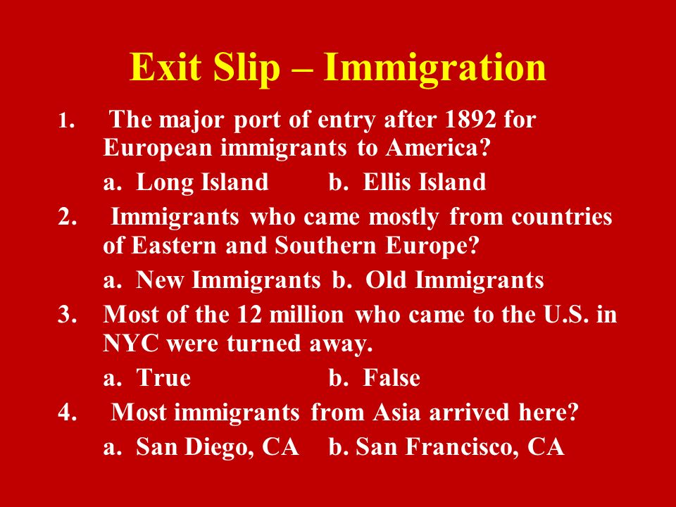 Exit Slip – Immigration 1. The major port of entry after 1892 for European immigrants to America.