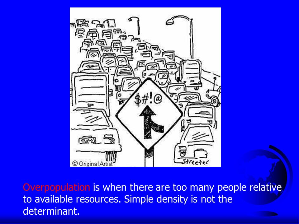 Overpopulation is when there are too many people relative to available resources.