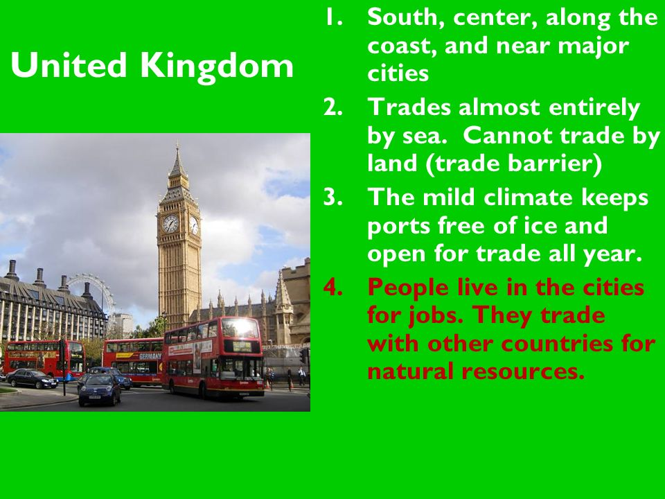 United Kingdom 1.South, center, along the coast, and near major cities 2.Trades almost entirely by sea.