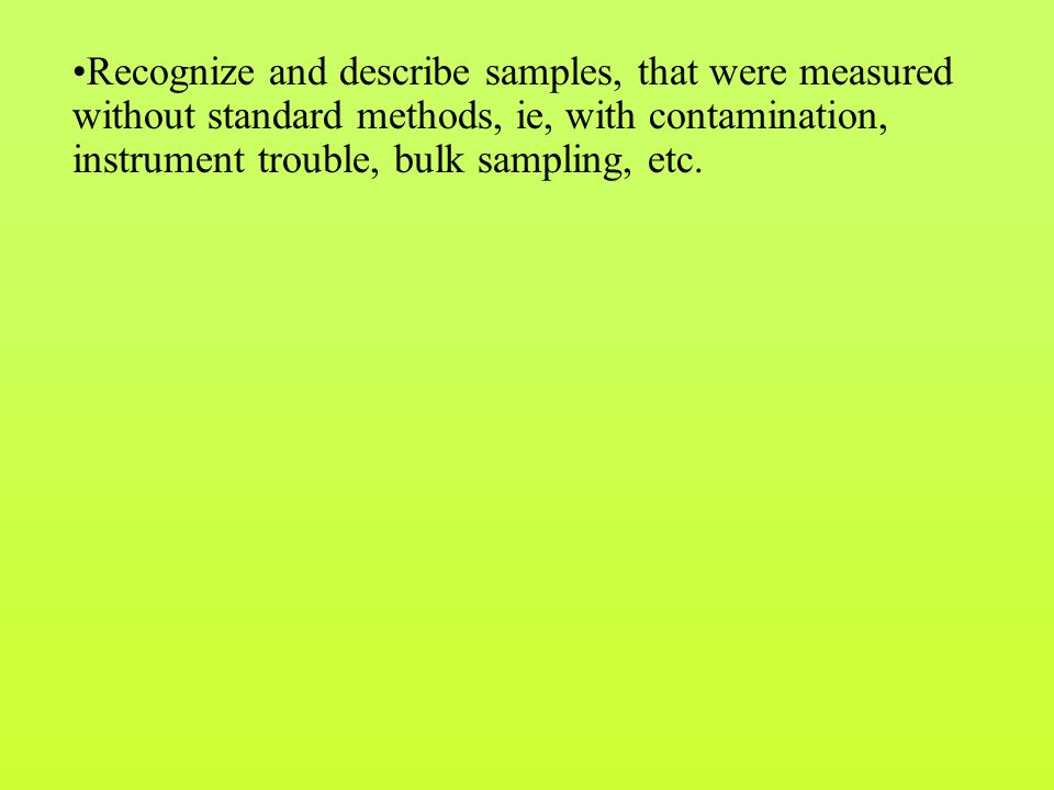 Recognize and describe samples, that were measured without standard methods, ie, with contamination, instrument trouble, bulk sampling, etc.