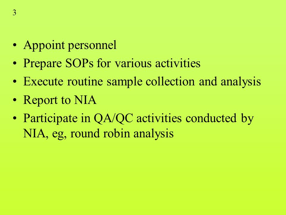 3 Appoint personnel Prepare SOPs for various activities Execute routine sample collection and analysis Report to NIA Participate in QA/QC activities conducted by NIA, eg, round robin analysis