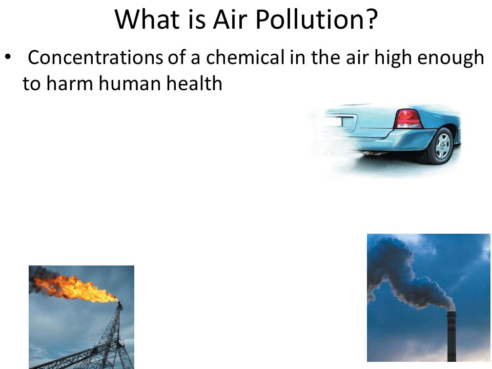 What is Air Pollution Concentrations of a chemical in the air high enough to harm human health