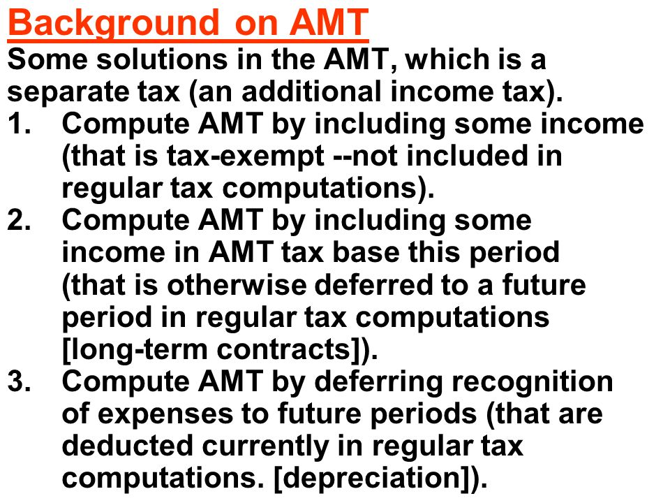 Background on AMT Some solutions in the AMT, which is a separate tax (an additional income tax).