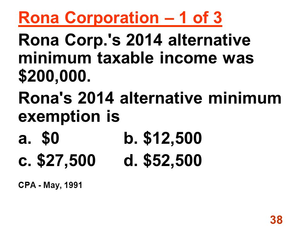38 Rona Corporation – 1 of 3 Rona Corp. s 2014 alternative minimum taxable income was $200,000.