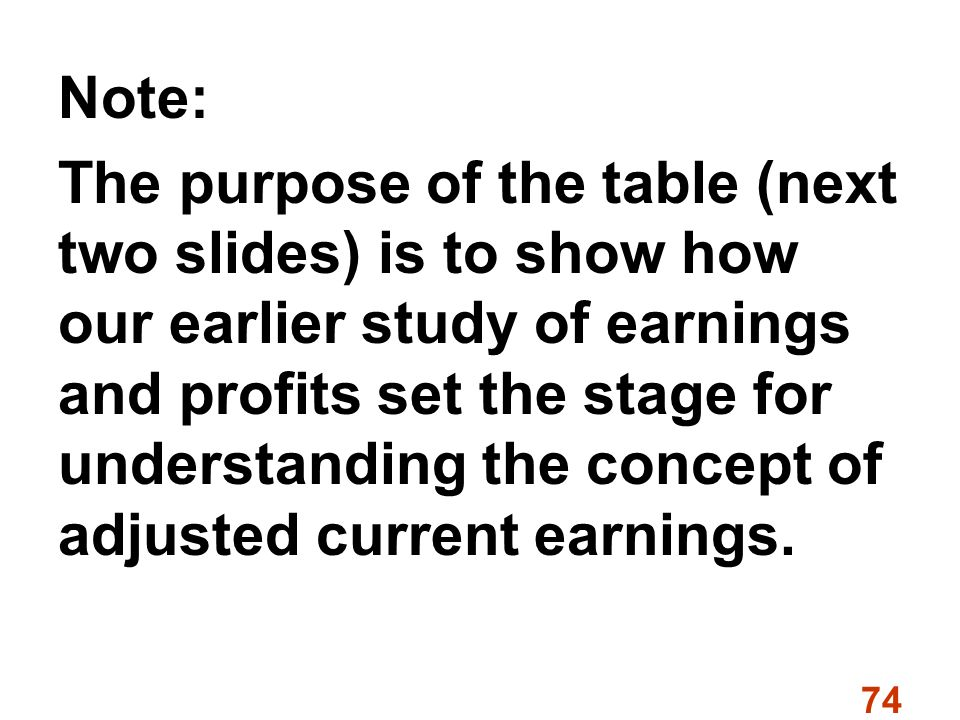 74 Note: The purpose of the table (next two slides) is to show how our earlier study of earnings and profits set the stage for understanding the concept of adjusted current earnings.